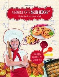 Kinderleichte Becherküche - Kleine Gerichte ganz groß!, Birgit Wenz