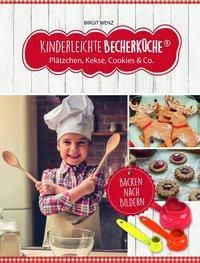 Kinderleichte Becherküche - Plätzchen, Kekse, Cookies & Co., m. Messbecher-Set 3-tlg., Birgit Wenz