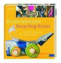 Kinderwerkstatt Recycling-Kunst - Lisa Wagner pdf epub