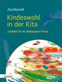 Kindeswohl in der Kita - Jörg Maywald |