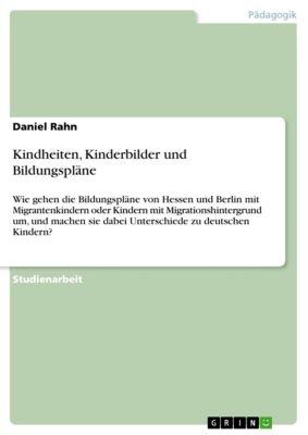 Kindheiten, Kinderbilder und Bildungspläne, Daniel Rahn