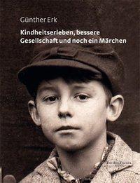 Kindheitserleben, bessere Gesellschaft und noch ein Märchen - Günther Erk  