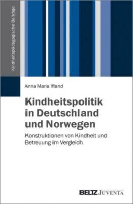 Kindheitspädagogische Beiträge: Kindheitspolitik in Deutschland und Norwegen, Anna Maria Ifland