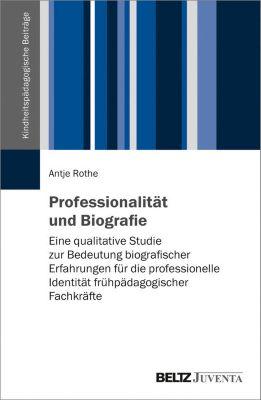 Kindheitspädagogische Beiträge: Professionalität und Biografie, Antje Rothe