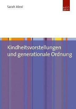 Kindheitsvorstellungen und generationale Ordnung - Sarah Alexi |