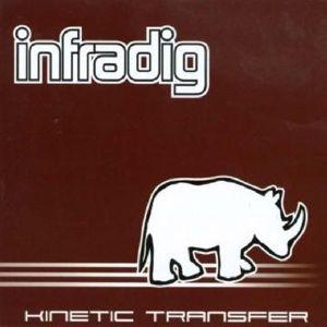 Kinetic Transfer, Infradig