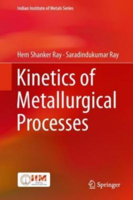 Kinetics of Metallurgical Processes, Hem Shanker Ray, Saradindukumar Ray