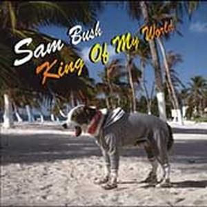 King Of My World, Sam Bush