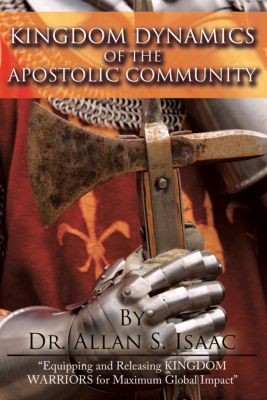 Kingdom Dynamics of the Apostolic Community, Dr. Allan S. Isaac