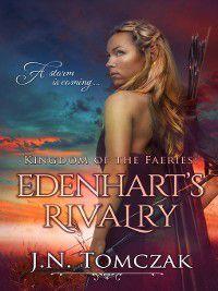 Kingdom of the Faeries: Edenhart's Rivalry, J.N. Tomczak