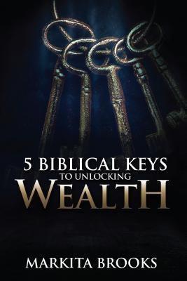 Kingdom Wealth, LLC: 5 Biblical Keys to Unlocking Wealth, Markita Brooks