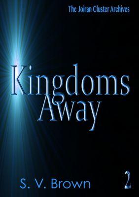 Kingdoms Away: Kingdoms Away 2: Joiran Cluster Archives, S. V. Brown