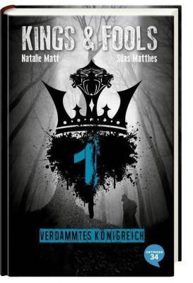 Kings & Fools Band 1: Verdammtes Königreich, Natalie Matt, Silas Matthes