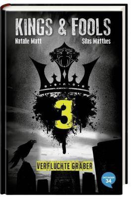 Kings & Fools Band 3: Verfluchte Gräber, Natalie Matt, Silas Matthes