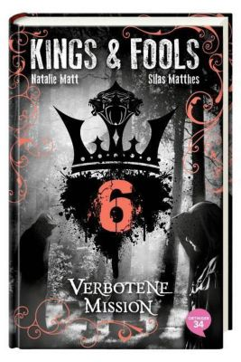 Kings & Fools Band 6: Verbotene Mission, Natalie Matt, Silas Matthes