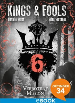 Kings & Fools Band 6: Verbotene Mission, Silas Matthes, Natalie Matt