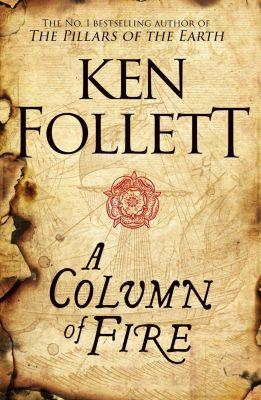 Kingsbridge-Roman: A Column of Fire, Ken Follett