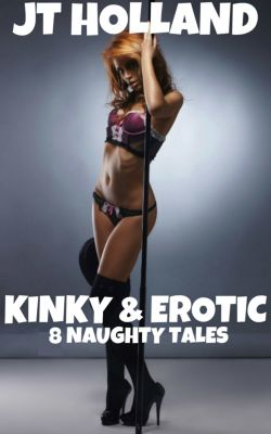 Kinky & Erotic: 8 Naughty Tales, JT Holland