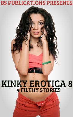 Kinky Erotica 8: 4 Filthy Stories