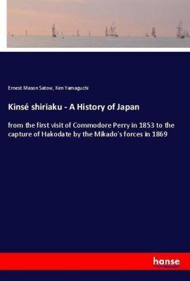 Kinsé shiriaku - A History of Japan, Ernest Mason Satow, Ken Yamaguchi