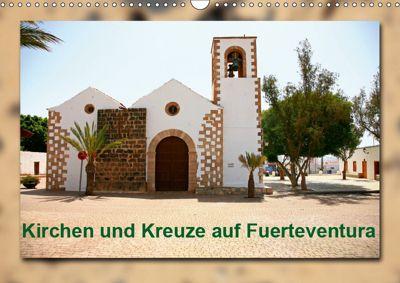 Kirchen und Kreuze auf Fuerteventura (Wandkalender 2019 DIN A3 quer), Thomas Heizmann