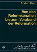 Kirchengeschichte in Einzeldarstellungen: Bd.2/2 Von den Reformkonzilien bis zum Vorabend der Reformation, Michael Basse