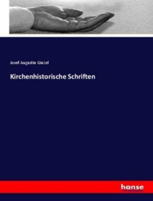 Kirchenhistorische Schriften - Josef Augustin Ginzel |