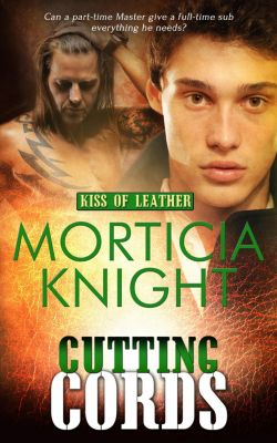 Kiss of Leather: Cutting Cords, Morticia Knight