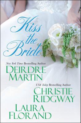 Kiss the Bride, Deirdre Martin, Christie Ridgway, Laura Florand