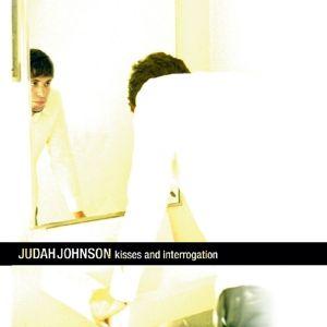 Kisses And Interrogation, Judah Johnson