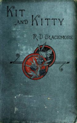 Kit and Kitty: A Story of West Middlesex, R. D. Blackmore