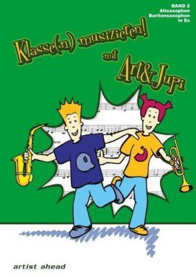 Klasse(n) musizieren mit Art & Jupi, für Altsaxophon, Baritonsaxophon in Es, Alexander Rautnig