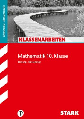 Klassenarbeiten Mathematik 10.Klasse, Gymnasium/Gesamtschule, Sebastian Hense, Peter Reinecke