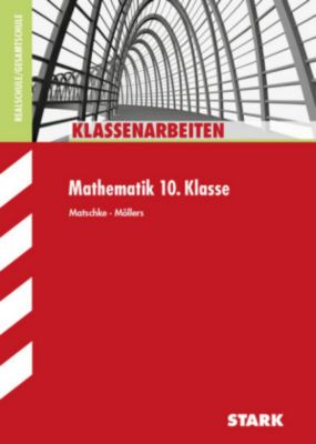 Klassenarbeiten Mathematik 10. Klasse, Realschule / Gesamtschule, Wolfgang Matschke, Marc Möllers