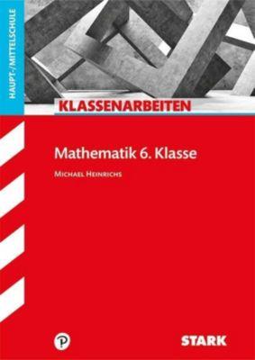 Klassenarbeiten Mathematik 6. Klasse, Haupt-/Mittelschule - Michael Heinrichs  