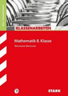 Klassenarbeiten Mathematik 8. Klasse, Realschule/Gesamtschule, Wolfgang Matschke