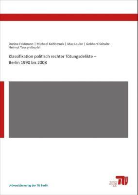 Klassifikation politisch rechter Tötungsdelikte - Berlin 1990 bis 2008, Dorina Feldmann, Michael Kohlstruck, Max Laube, Gebhard Schultz, Helmut Tausendteufel