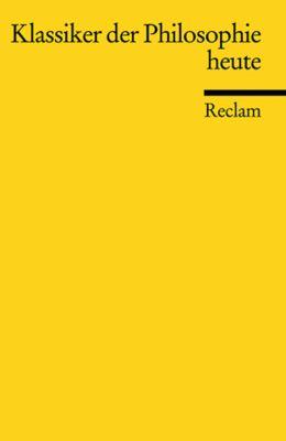 Klassiker der Philosophie heute, Emil Angehrn, Ansgar Beckermann, Rudolf Bernet, Dieter Birnbacher, Rüdiger Bittner, Theodor Ebert