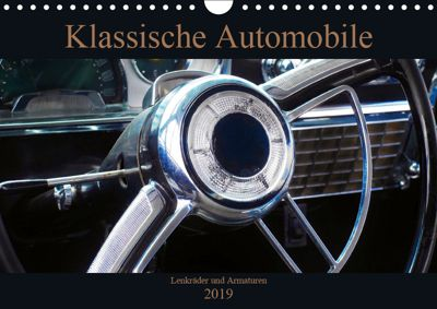 Klassische Automobile - Lenkräder und Armaturen (Wandkalender 2019 DIN A4 quer), Beate Gube