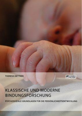 Klassische und moderne Bindungsforschung. Psychosoziale Grundlagen für die Persönlichkeitsentwicklung, Theresa Dettner