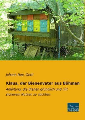 Klaus, der Bienenvater aus Böhmen - Johann Nep. Oettl |