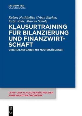 Klausurtraining für Bilanzierung und Finanzwirtschaft, Robert Nothhelfer, Urban Bacher, Katja Rade, Marcus Scholz