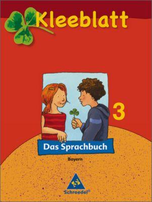 Kleeblatt, Das Sprachbuch, Ausgabe 2008 Bayern: 3. Jahrgangsstufe, Schülerband
