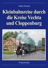 Kleinbahnreise durch die Kreise Vechta und Cloppenburg - Ludger Kenning |
