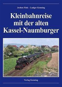 Kleinbahnreise mit der alten Kassel-Naumburger, Jochen Fink, Ludger Kenning