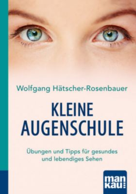 Kleine Augenschule - Wolfgang Hätscher-Rosenbauer  