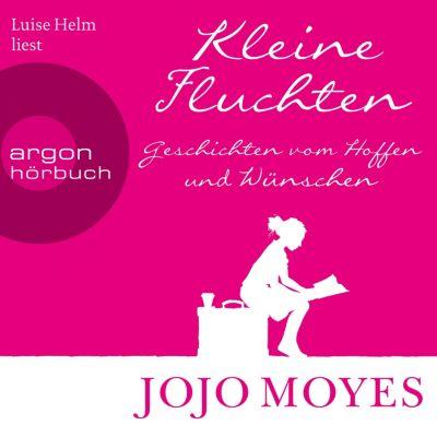 Kleine Fluchten - Geschichten vom Hoffen und Wünschen (Ungekürzte Lesung), Jojo Moyes