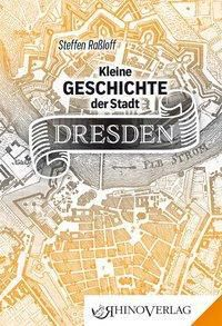 Kleine Geschichte der Stadt Dresden - Steffen Raßloff |