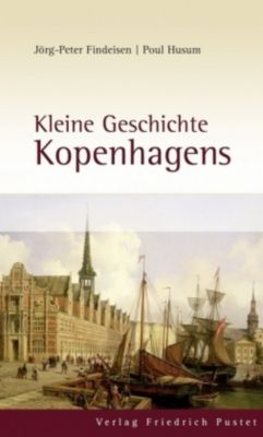 Kleine Geschichte Kopenhagens, Jörg-Peter Findeisen, Poul Husum