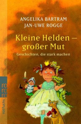 Kleine Helden - großer Mut, Angelika Bartram, Jan-Uwe Rogge